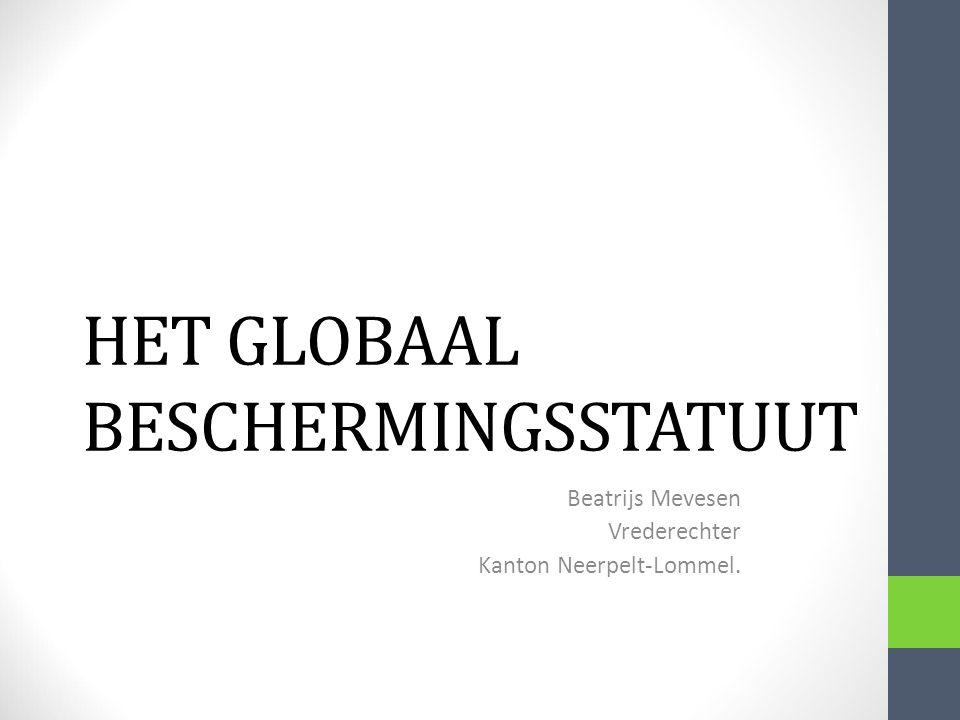 HET GLOBAAL BESCHERMINGSSTATUUT Beatrijs Mevesen Vrederechter Kanton Neerpelt-Lommel.