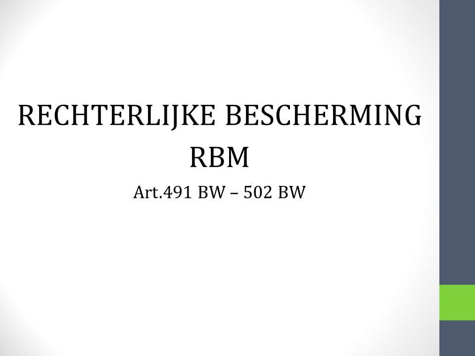 RECHTERLIJKE BESCHERMING RBM Art.491 BW – 502 BW