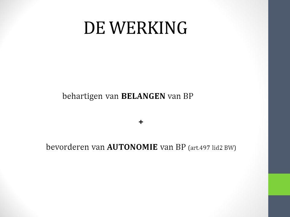 DE WERKING behartigen van BELANGEN van BP + bevorderen van AUTONOMIE van BP (art.497 lid2 BW)