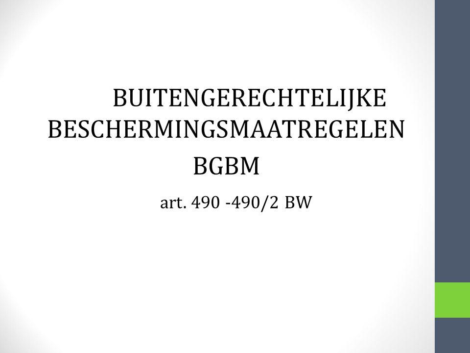BUITENGERECHTELIJKE BESCHERMINGSMAATREGELEN BGBM art. 490 -490/2 BW