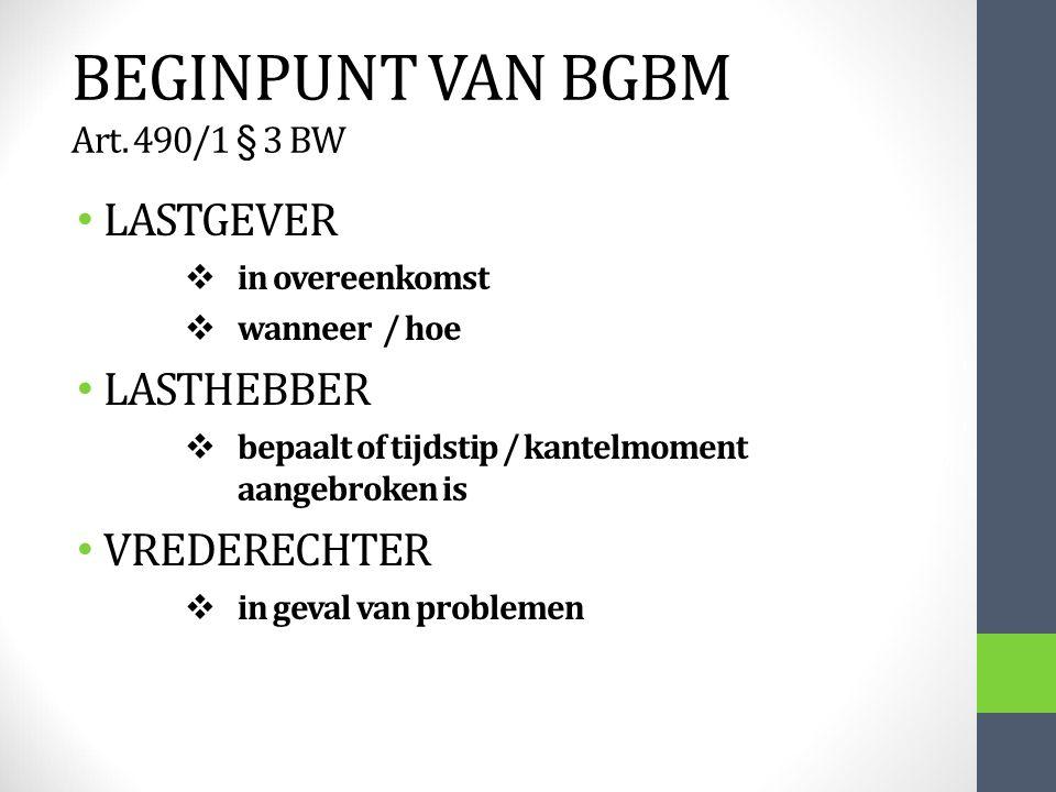 BEGINPUNT VAN BGBM Art. 490/1 § 3 BW LASTGEVER  in overeenkomst  wanneer / hoe LASTHEBBER  bepaalt of tijdstip / kantelmoment aangebroken is VREDER