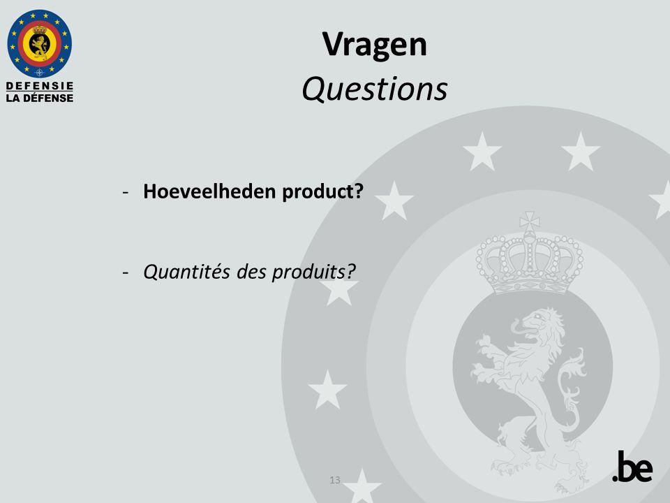13 Vragen Questions -Hoeveelheden product -Quantités des produits