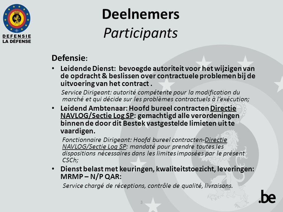 3 Deelnemers Participants Defensie : Leidende Dienst: bevoegde autoriteit voor het wijzigen van de opdracht & beslissen over contractuele problemen bij de uitvoering van het contract.