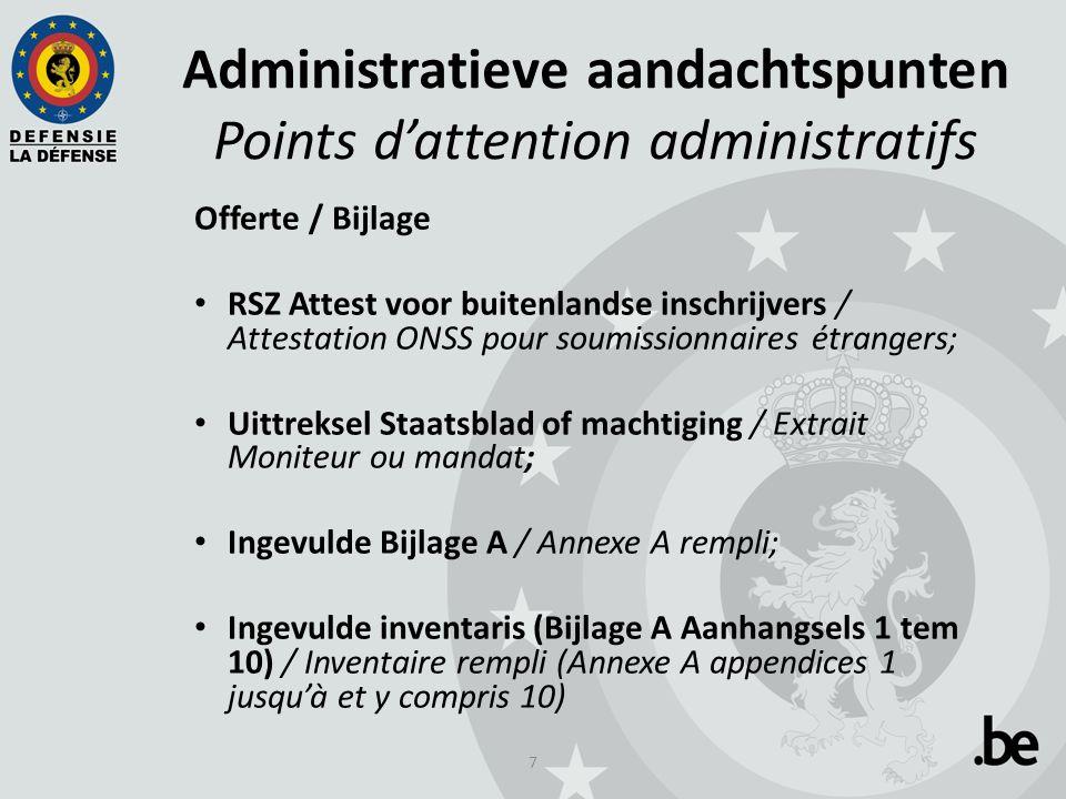 8 Administratieve aandachtspunten Points d'attention administratifs Bijlagen / Annexes: Documenten ter staving van de technische bekwaamheid zoals gevraagd in Par.