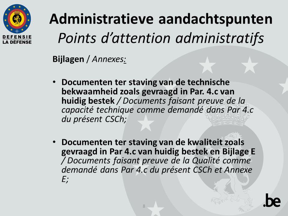 9 Administratieve aandachtspunten Points d'attention administratifs Bijlagen / Annexes: De ingevulde lijst uit Bijlage C zoals gevraagd in Par.