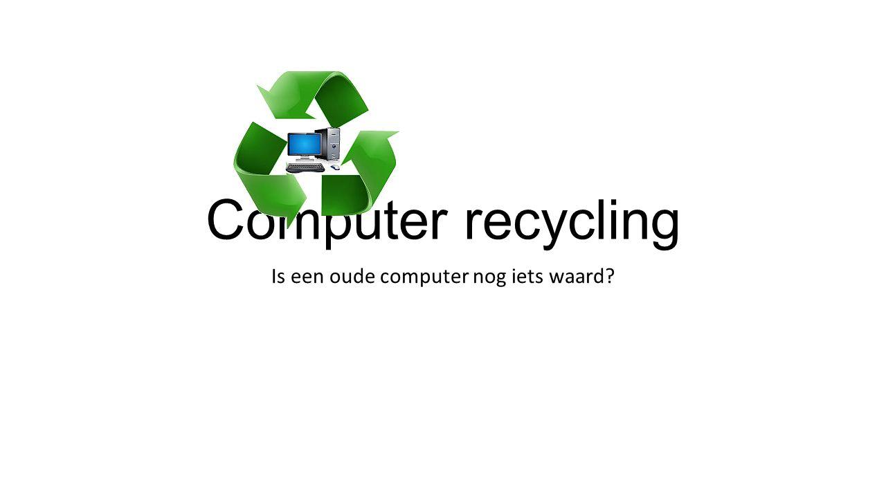 Computer recycling Is een oude computer nog iets waard?