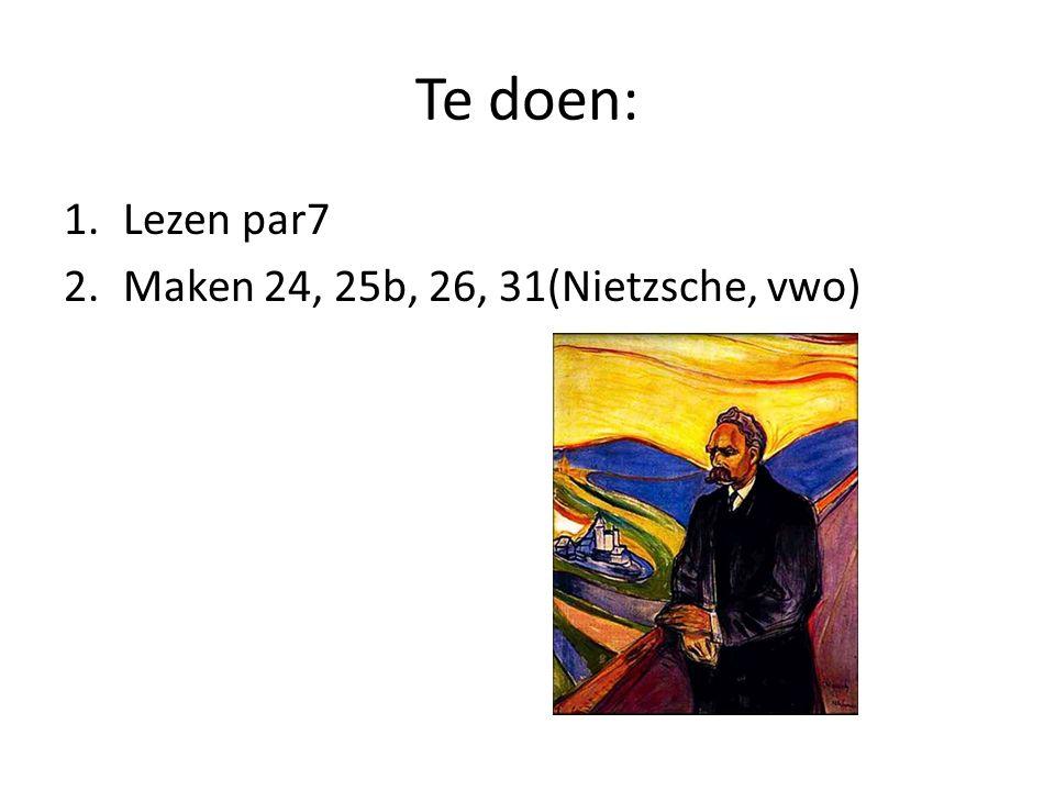 Te doen: 1.Lezen par7 2.Maken 24, 25b, 26, 31(Nietzsche, vwo)