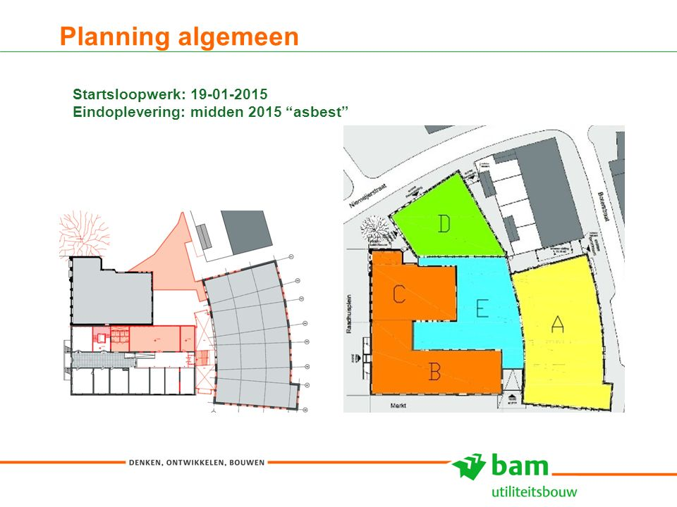 Planning algemeen 4 Startsloopwerk: 19-01-2015 Eindoplevering: midden 2015 asbest