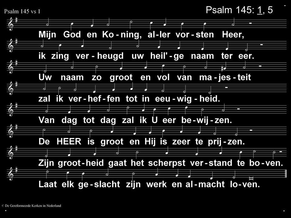 ... Psalm 145: 1, 5