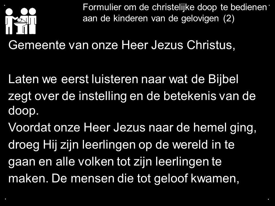 .... Formulier om de christelijke doop te bedienen aan de kinderen van de gelovigen (2) Gemeente van onze Heer Jezus Christus, Laten we eerst luistere