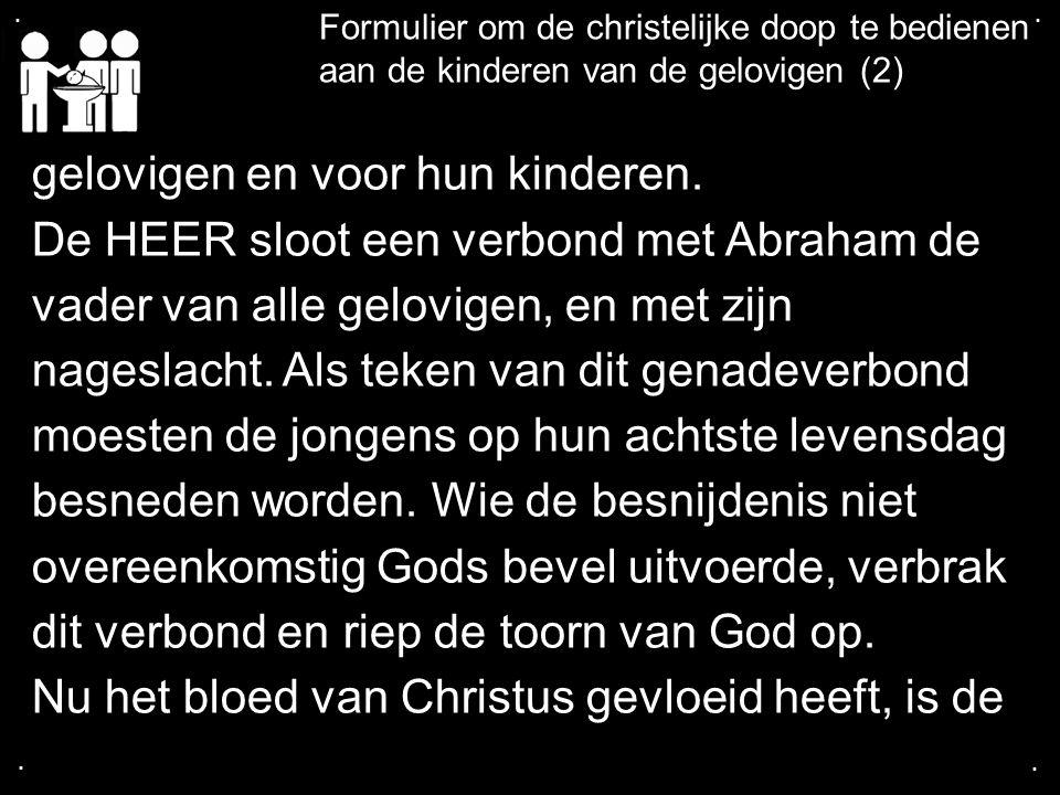 .... Formulier om de christelijke doop te bedienen aan de kinderen van de gelovigen (2) gelovigen en voor hun kinderen. De HEER sloot een verbond met