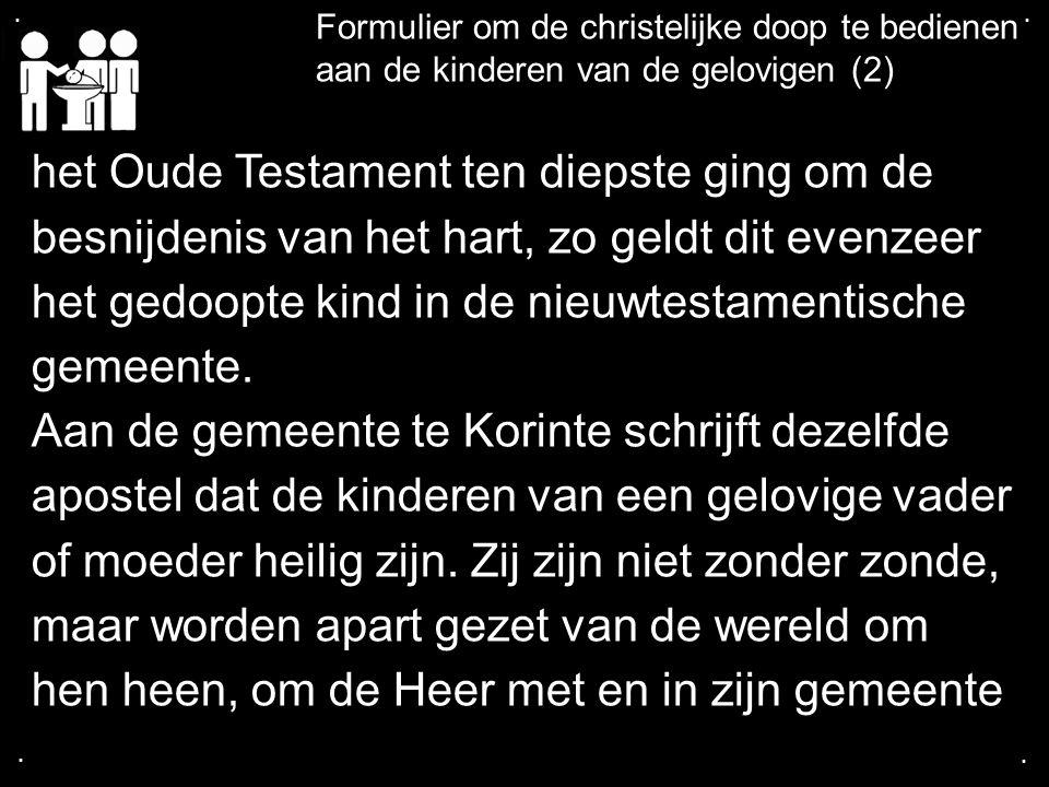 .... Formulier om de christelijke doop te bedienen aan de kinderen van de gelovigen (2) het Oude Testament ten diepste ging om de besnijdenis van het