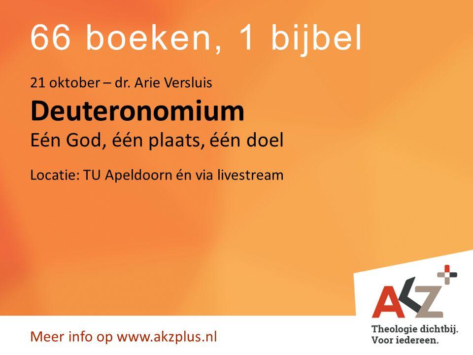 66 boeken, 1 bijbel Meer info op www.akzplus.nl Deuteronomium 21 oktober – dr.
