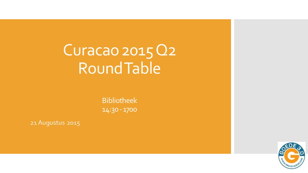 Curacao 2015 Q2 Round Table Bibliotheek 14:30 - 1700 21 Augustus 2015