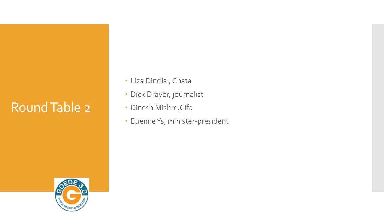 Round Table 2  Liza Dindial, Chata  Dick Drayer, journalist  Dinesh Mishre,Cifa  Etienne Ys, minister-president