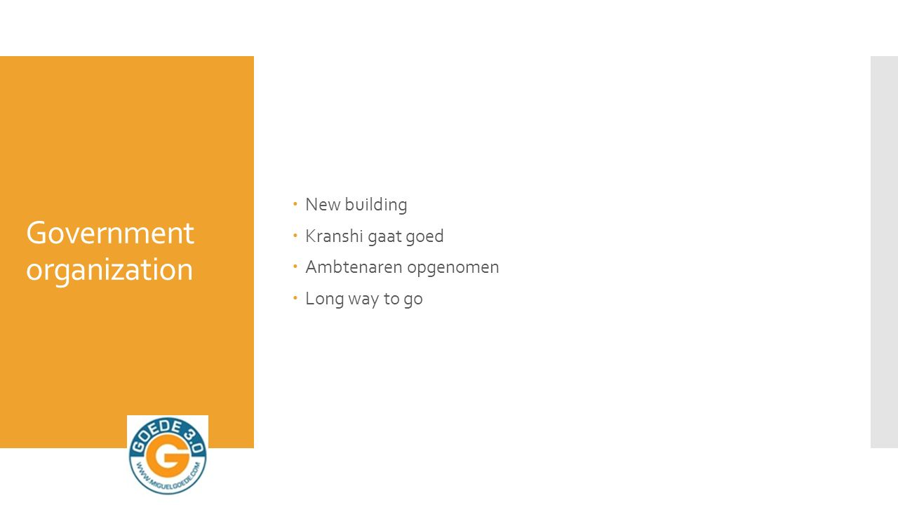 Government organization  New building  Kranshi gaat goed  Ambtenaren opgenomen  Long way to go