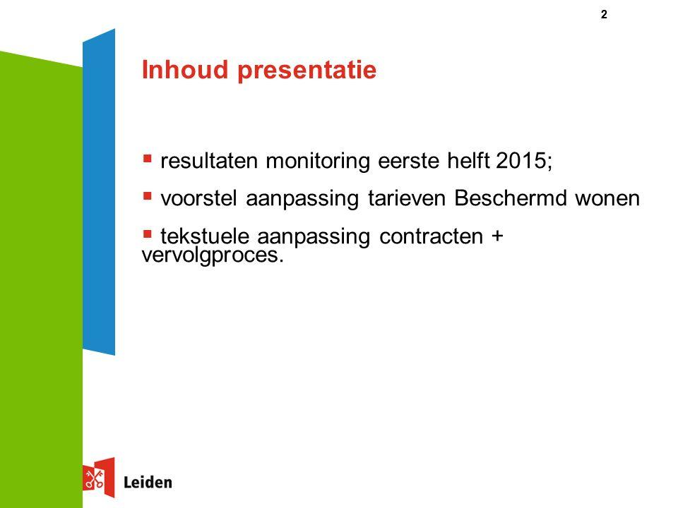 Inhoud presentatie  resultaten monitoring eerste helft 2015;  voorstel aanpassing tarieven Beschermd wonen  tekstuele aanpassing contracten + vervolgproces.