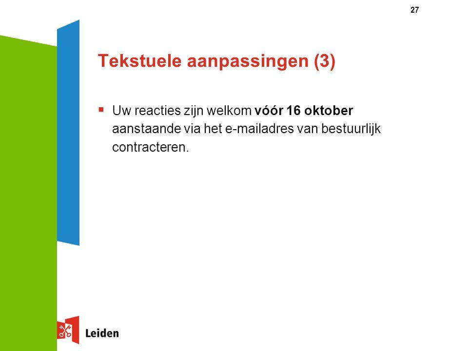 Tekstuele aanpassingen (3)  Uw reacties zijn welkom vóór 16 oktober aanstaande via het e-mailadres van bestuurlijk contracteren. 27