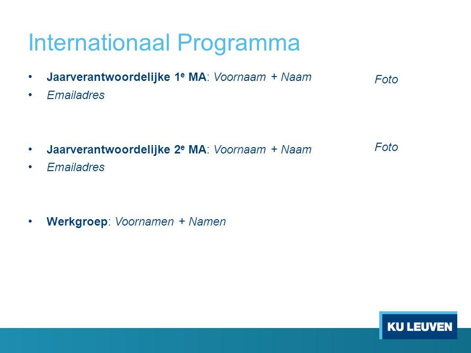 Internationaal Programma Jaarverantwoordelijke 1 e MA: Voornaam + Naam Emailadres Jaarverantwoordelijke 2 e MA: Voornaam + Naam Emailadres Werkgroep: