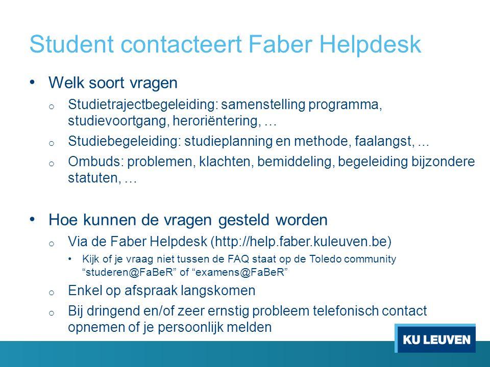 Student contacteert Faber Helpdesk Welk soort vragen o Studietrajectbegeleiding: samenstelling programma, studievoortgang, heroriëntering, … o Studieb