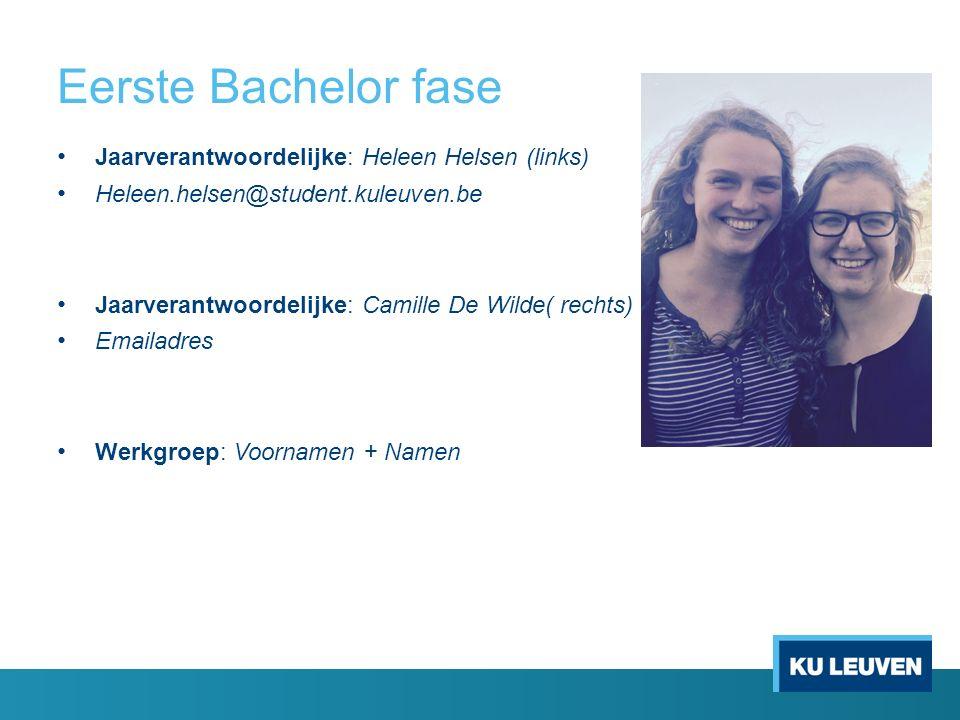 Eerste Bachelor fase Jaarverantwoordelijke: Heleen Helsen (links) Heleen.helsen@student.kuleuven.be Jaarverantwoordelijke: Camille De Wilde( rechts) E