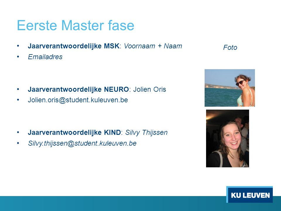 Eerste Master fase (vervolg) Jaarverantwoordelijke GGZ: Voornaam + Naam Emailadres Jaarverantwoordelijke INW: Voornaam + Naam Emailadres Werkgroep: Voornamen + Namen Foto