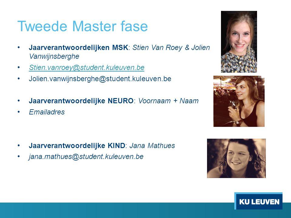 Tweede Master fase Jaarverantwoordelijken MSK: Stien Van Roey & Jolien Vanwijnsberghe Stien.vanroey@student.kuleuven.be Jolien.vanwijnsberghe@student.