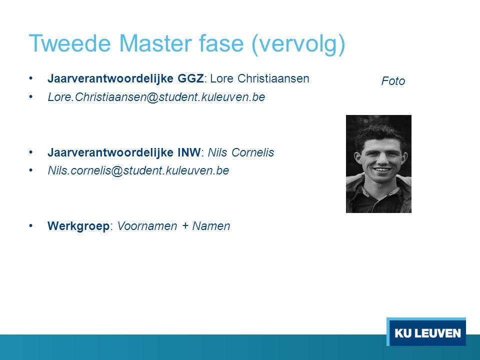 Tweede Master fase (vervolg) Jaarverantwoordelijke GGZ: Lore Christiaansen Lore.Christiaansen@student.kuleuven.be Jaarverantwoordelijke INW: Nils Corn