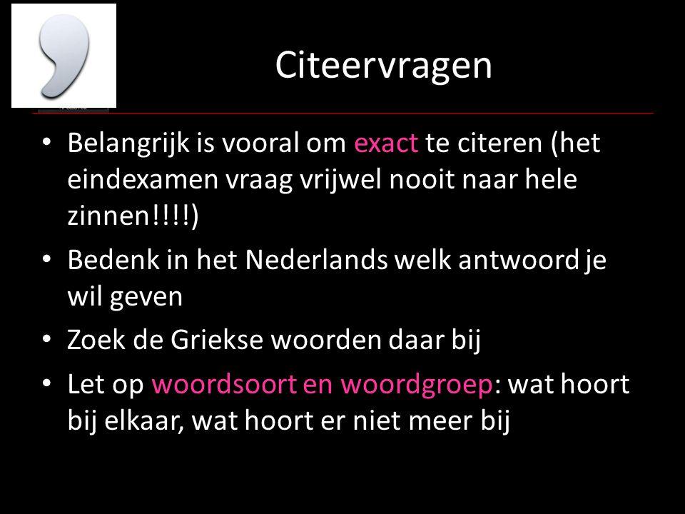 Citeervragen Belangrijk is vooral om exact te citeren (het eindexamen vraag vrijwel nooit naar hele zinnen!!!!) Bedenk in het Nederlands welk antwoord