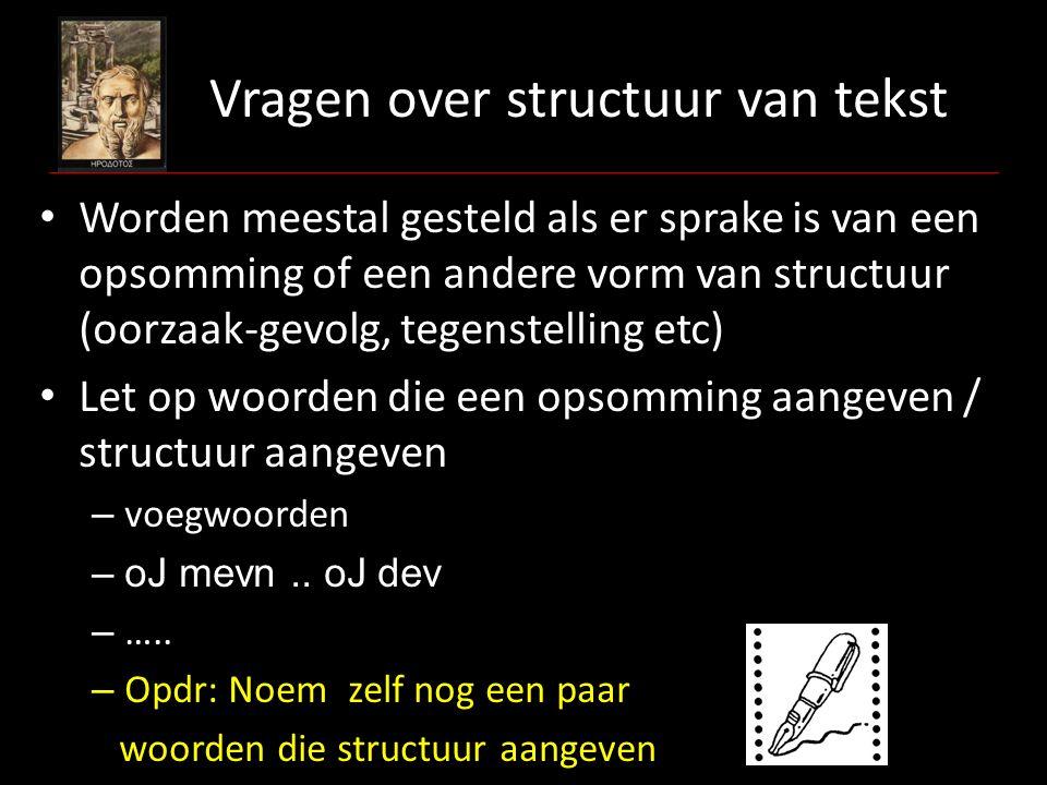 Vragen over structuur van tekst Worden meestal gesteld als er sprake is van een opsomming of een andere vorm van structuur (oorzaak-gevolg, tegenstell