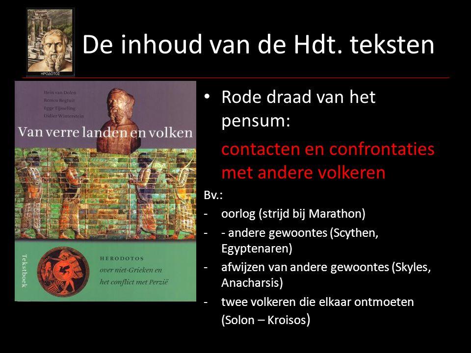 De inhoud van de Hdt. teksten Rode draad van het pensum: contacten en confrontaties met andere volkeren Bv.: -oorlog (strijd bij Marathon) -- andere g