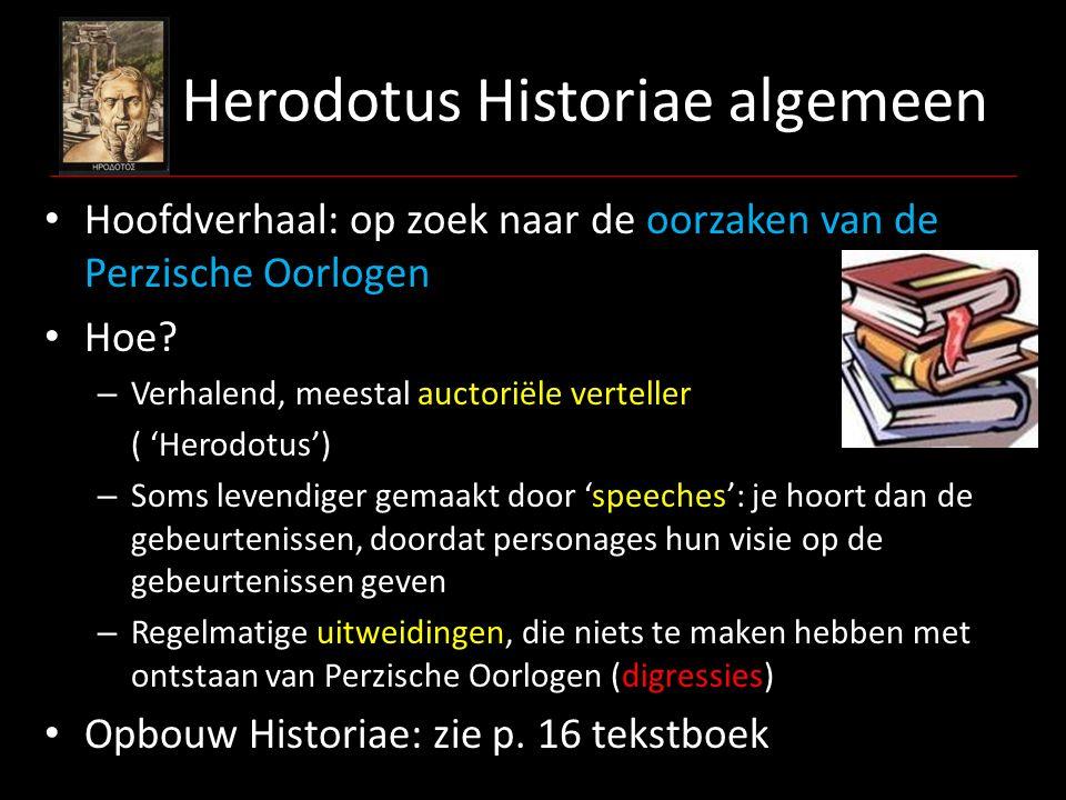 Herodotus Historiae algemeen Hoofdverhaal: op zoek naar de oorzaken van de Perzische Oorlogen Hoe? – Verhalend, meestal auctoriële verteller ( 'Herodo