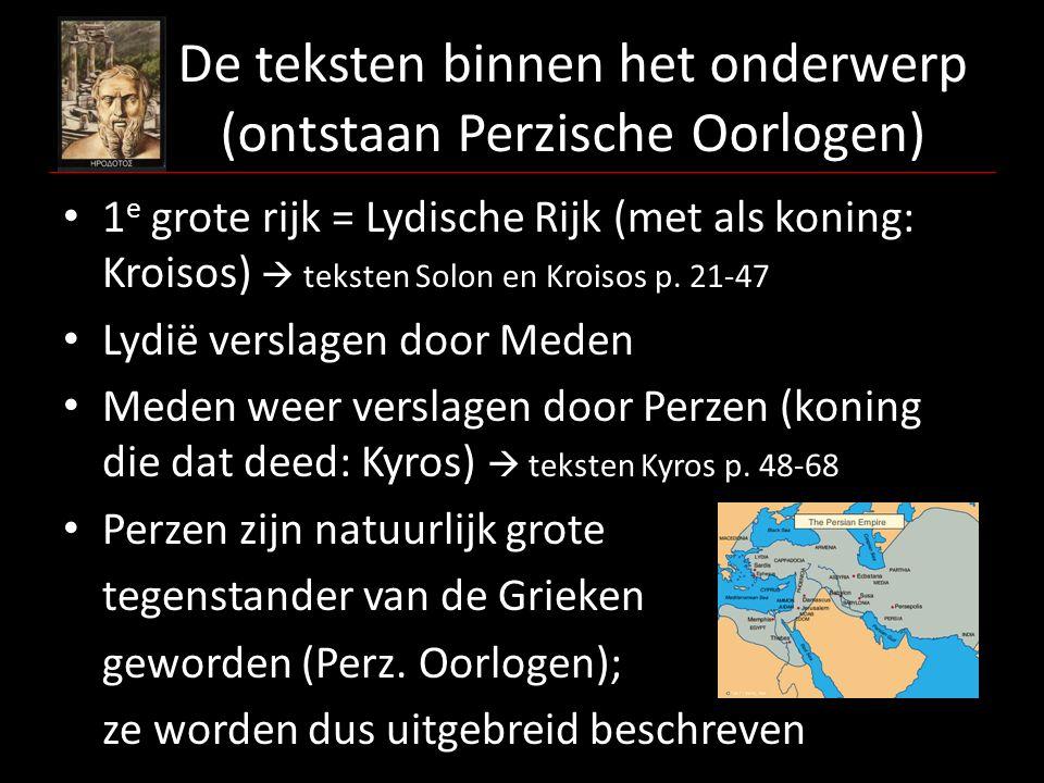 De teksten binnen het onderwerp (ontstaan Perzische Oorlogen) 1 e grote rijk = Lydische Rijk (met als koning: Kroisos)  teksten Solon en Kroisos p. 2