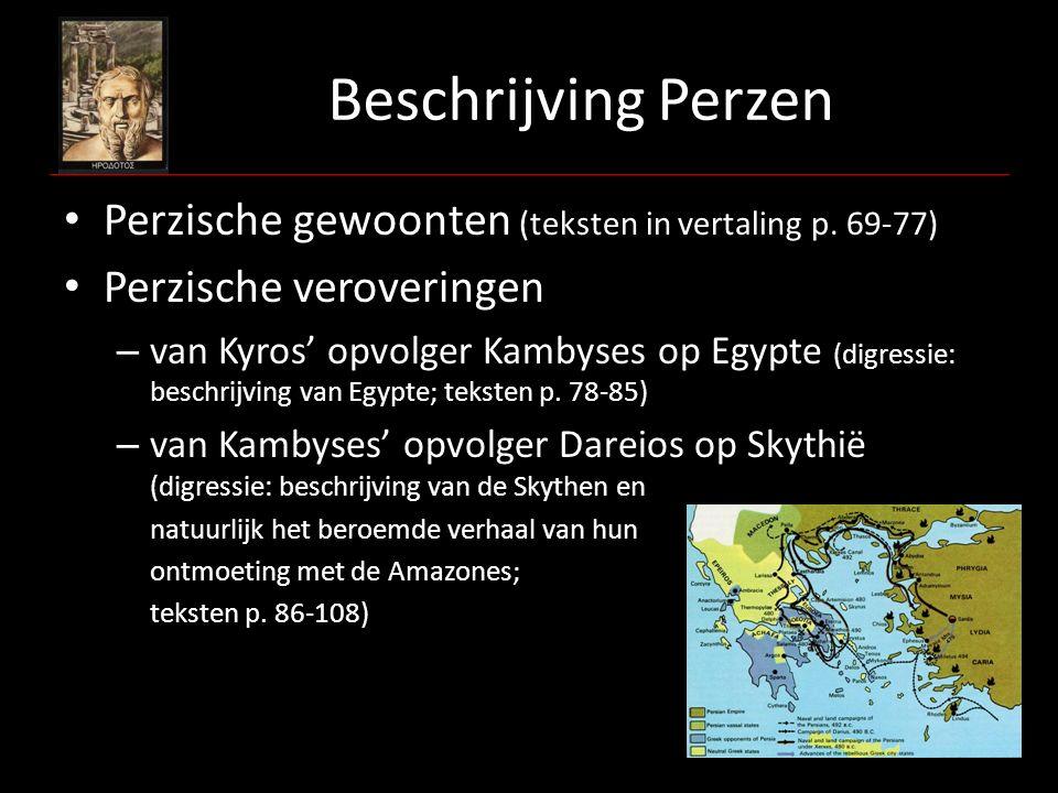 Beschrijving Perzen Perzische gewoonten (teksten in vertaling p. 69-77) Perzische veroveringen – van Kyros' opvolger Kambyses op Egypte (digressie: be