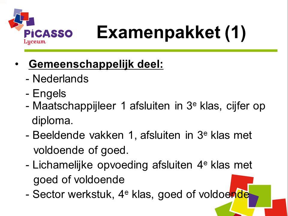 Examenpakket (1) Gemeenschappelijk deel: - Nederlands - Engels - Maatschappijleer 1 afsluiten in 3 e klas, cijfer op diploma. - Beeldende vakken 1, af