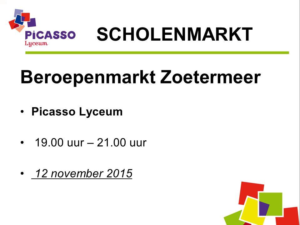 Beroepenmarkt Zoetermeer Picasso Lyceum 19.00 uur – 21.00 uur 12 november 2015 SCHOLENMARKT