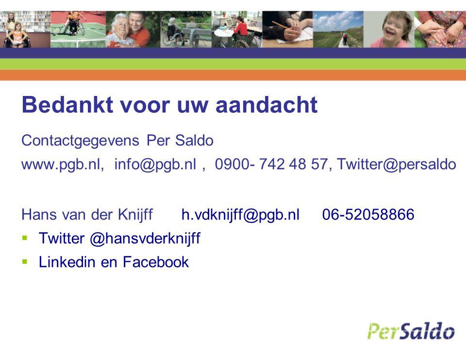 Bedankt voor uw aandacht Contactgegevens Per Saldo www.pgb.nl, info@pgb.nl, 0900- 742 48 57, Twitter@persaldo Hans van der Knijff h.vdknijff@pgb.nl 06