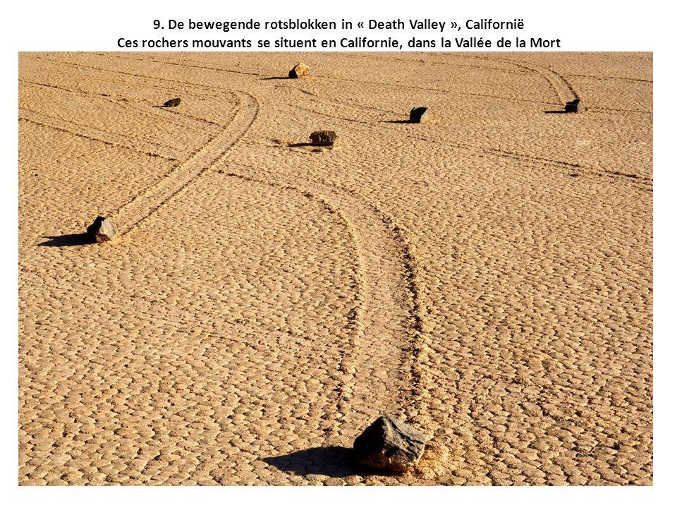 9. De bewegende rotsblokken in « Death Valley », Californië Ces rochers mouvants se situent en Californie, dans la Vallée de la Mort