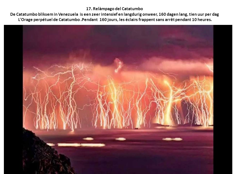 17. Relàmpago del Catatumbo De Catatumbo bliksem in Venezuela is een zeer intensief en langdurig onweer, 160 dagen lang, tien uur per dag L'Orage perp