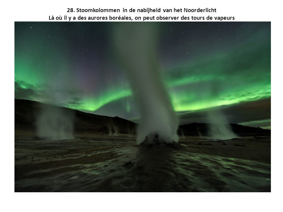 28. Stoomkolommen in de nabijheid van het Noorderlicht Là où il y a des aurores boréales, on peut observer des tours de vapeurs