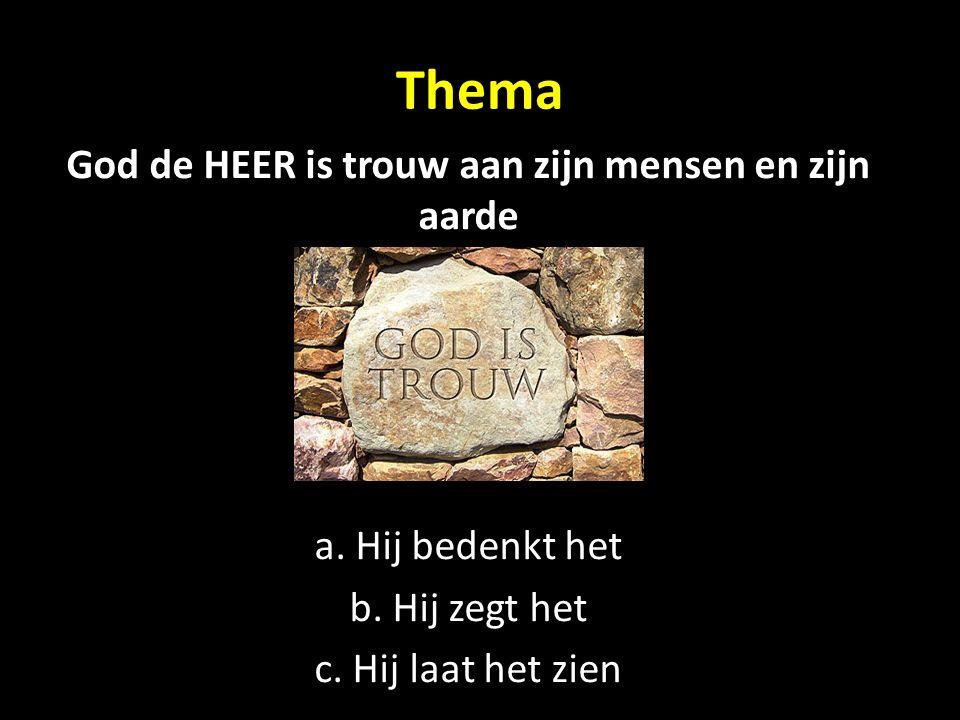 Thema God de HEER is trouw aan zijn mensen en zijn aarde a.