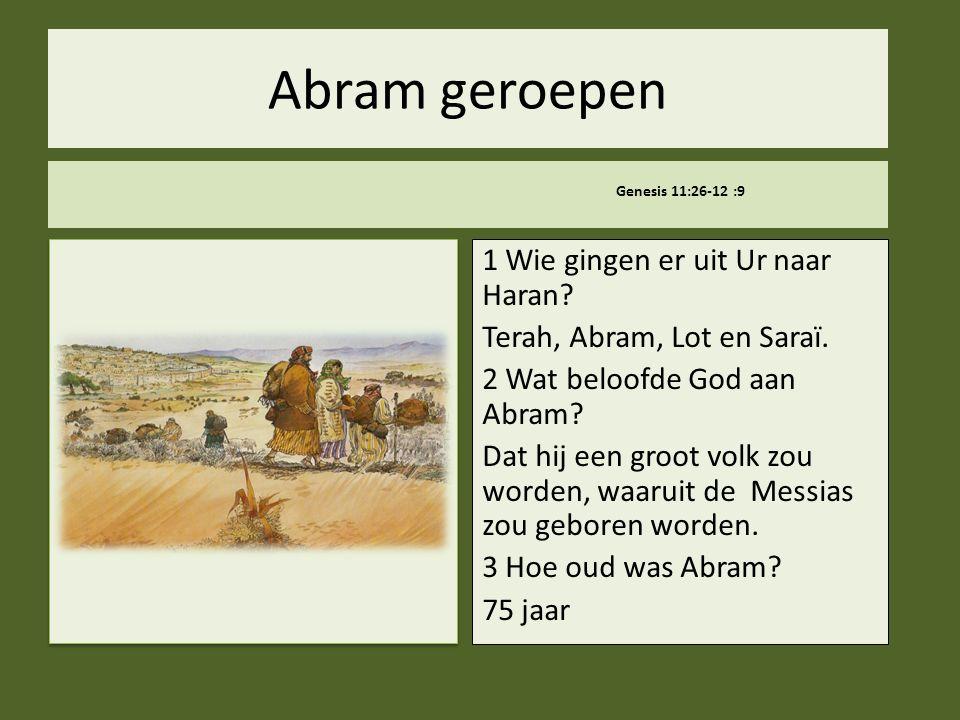 .. Abram geroepen Genesis 11:26-12 :9 1 Wie gingen er uit Ur naar Haran? Terah, Abram, Lot en Saraï. 2 Wat beloofde God aan Abram? Dat hij een groot v