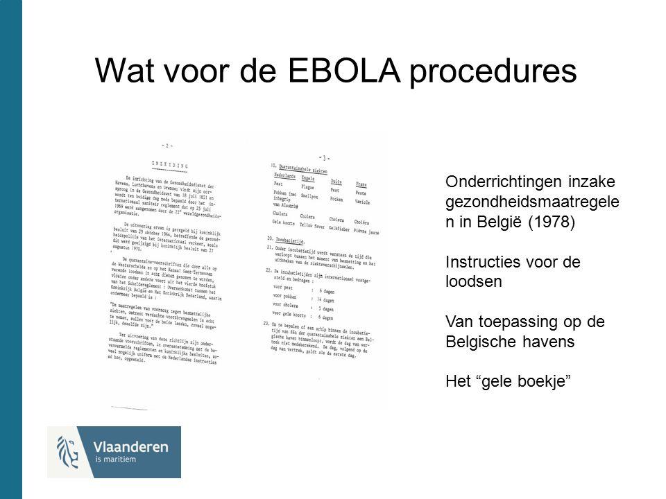 Wat voor de EBOLA procedures Onderrichtingen inzake gezondheidsmaatregele n in België (1978) Instructies voor de loodsen Van toepassing op de Belgisch
