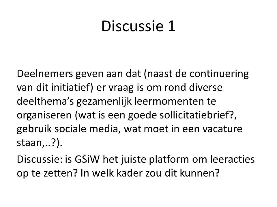 Discussie 1 Deelnemers geven aan dat (naast de continuering van dit initiatief) er vraag is om rond diverse deelthema's gezamenlijk leermomenten te organiseren (wat is een goede sollicitatiebrief , gebruik sociale media, wat moet in een vacature staan,.. ).