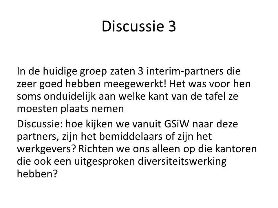 Discussie 3 In de huidige groep zaten 3 interim-partners die zeer goed hebben meegewerkt.