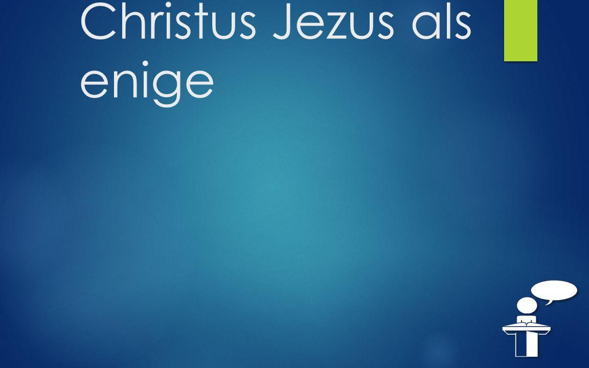 Christus Jezus als enige