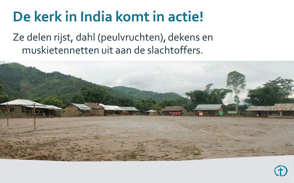 De kerk in India komt in actie! Ze delen rijst, dahl (peulvruchten), dekens en muskietennetten uit aan de slachtoffers.