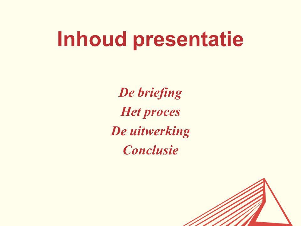 Inhoud presentatie De briefing Het proces De uitwerking Conclusie