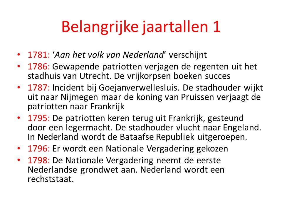 Belangrijke jaartallen 1 1781: 'Aan het volk van Nederland' verschijnt 1786: Gewapende patriotten verjagen de regenten uit het stadhuis van Utrecht. D
