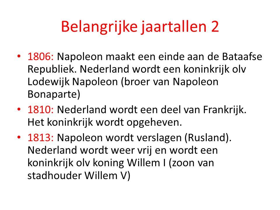 Belangrijke jaartallen 2 1806: Napoleon maakt een einde aan de Bataafse Republiek. Nederland wordt een koninkrijk olv Lodewijk Napoleon (broer van Nap